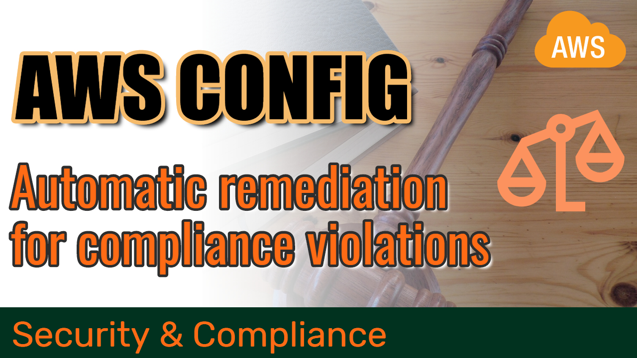 Auditing resource compliance and performing automatic remediation with AWS Config